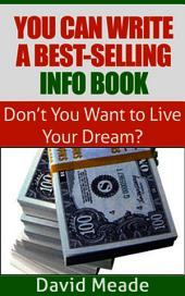 You Can Write a Best-Selling Info Book!