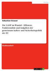 Die GASP im Wandel - Effizienz, Funktionalität und Aufgaben der gemeinsam Außen- und Sicherheitspolitik der EU
