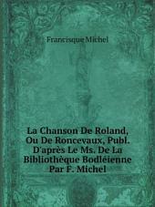 La Chanson De Roland, Ou De Roncevaux, Publ. D'apr?s Le Ms. De La Biblioth?que Bodl?ienne Par F. Michel