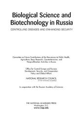 Biological Science and Biotechnology in Russia: Controlling Diseases and Enhancing Security