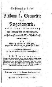 Anfangsgründe der Arithmetik, Geometrie und Trigonometrie, nebst ihrer Anwendung auf practische Rechnungen, das Feldmessen und die Markscheidekusnt ...