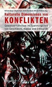 Kulturelle Dimensionen von Konflikten: Gewaltverhältnisse im Spannungsfeld von Geschlecht, Klasse und Ethnizität