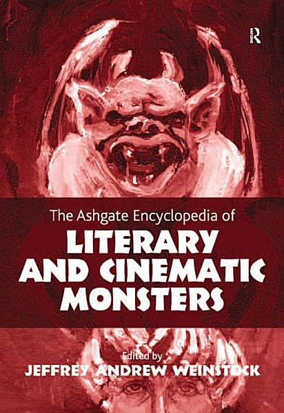The Ashgate Encyclopedia of Literary and Cinematic Monsters