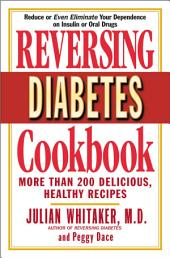 Reversing Diabetes Cookbook: More Than 200 Delicious, Healthy Recipes