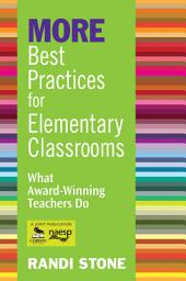 MORE Best Practices for Elementary Classrooms: What Award-Winning Teachers Do