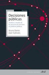 Decisiones públicas: Análisis y estudio de los procesos de decisión en políticas públicas