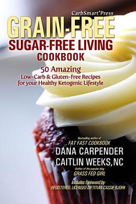 CarbSmart Grain Free  Sugar Free Living Cookbook PDF