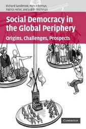 Social Democracy in the Global Periphery: Origins, Challenges, Prospects
