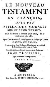 Le Nouveau Testament en françois, avec des réflexions morales sur chaque verset, ..: Volume3
