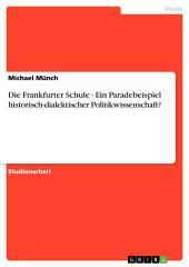 Die Frankfurter Schule - Ein Paradebeispiel historisch-dialektischer Politikwissenschaft?