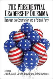 Presidential Leadership Dilemma, The: Between the Constitution and a Political Party