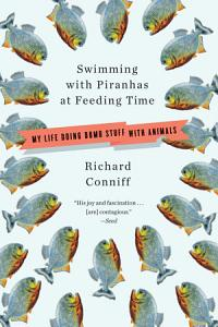Swimming with Piranhas at Feeding Time  My Life Doing Dumb Stuff with Animals Book