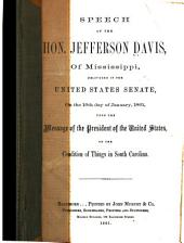 Speech of the Hon. Jefferson Davis, of Mississippi: Delivered in the United States Senate, on the 10th Day of January, 1861, Upon the Message of the President of the United States, on the Condition of Things in South Carolina