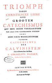 Triomph van de christelycke leere ofte Grooten catechismvs ...