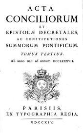 Acta Conciliorum Et Epistolae Decretales, Ac Constitutiones Summorum Pontificum: Ab anno DLI. ad annum DCCLXXXVII.