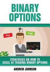Binary Options: Strategies On How To Excel At Trading Binary Options: Trade Like A King
