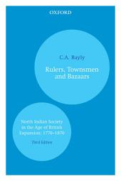 Rulers, Townsmen and Bazaars: North Indian Society in the Age of British Expansion: 1770–1870, Edition 3