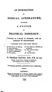 An Introduction to Medical Literature: Including a System of Practical Nosology ... Together with Detached Essays, on the Study of Physic, on Classification, on Chemical Affinities, on Animal Chemistry, on the Blood, on the Medical Effects of Climates, on the Circulation, and on Palpitation