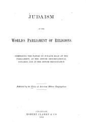 Judaism at the World's Parliament of Religions: Comprising the Papers on Judaism Read at the Parliament, at the Jewish Denominational Congress, and at the Jewish Presentation