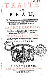 Traité du beau, où l'on montre en quoi consiste ce que l'on nomme ainsi, par des exemples tirés de la plupart des arts et des sciences: Volume2