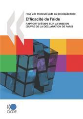Pour une meilleure aide au développement Efficacité de l'aide Rapport d'étape sur la mise en oeuvre de la Déclaration de Paris: Rapport d'étape sur la mise en oeuvre de la Déclaration de Paris