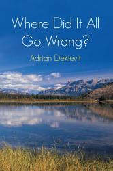 Where Did It All Go Wrong  Book PDF