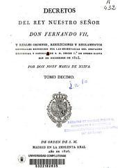 Decretos del rey nuestro señor don Fernando VII.: Reales Ordenes, resoluciones y reglamentos generales expedidos por las Secretarías del Despacho Universal y Consejos de S.M. en los seís meses contados desde 1o de enero hasta fin de diciembre de 1825, Volumen 10
