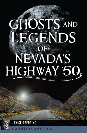 Ghosts and Legends of Nevada s Highway 50