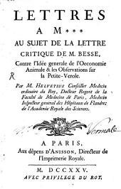 Lettres à M. au sujet de la Lettre critique de M. Besse, contre l'Idée general de l' Oeconomie Animale et les observations sur la petite verole