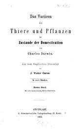 Das Variiren der Thiere und Pflanzen im Zustande der Domestication: in zwei Bänden, Band 1