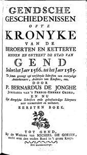 Gendsche Geschiedenissen Ofte Kronyke Van De Beroerten En Ketterye Binnen En Ontrent De Stad Van Gend Sedert het Jaer 1566. tot het Jaer 1585: Volume 1