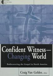 Confident Witness, Changing World: Rediscovering the Gospel in North America