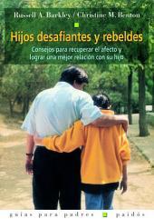 Hijos desafiantes y rebeldes: Consejos para recuperar el afecto y lograr una mejor relación con su hijo