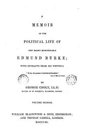 A Memoir of the Political Life of the Right Honourable Edmund Burke, 2: With Extracts from His Writings, Volume 2