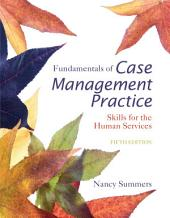 Fundamentals of Case Management Practice: Skills for the Human Services: Edition 5