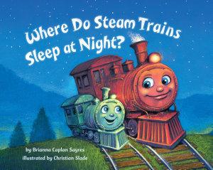 Where Do Steam Trains Sleep at Night  Book