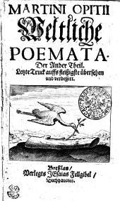 MARTINI OPITII Weltliche POEMATA.: Der Ander Theil, Band 2