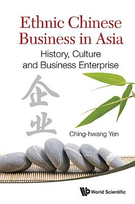 Ethnic Chinese Business In Asia  History  Culture And Business Enterprise