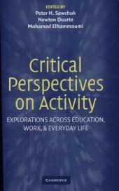 Critical Perspectives on Activity: Explorations Across Education, Work, and Everyday Life