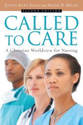 Called to Care: A Christian Worldview for Nursing, Edition 2