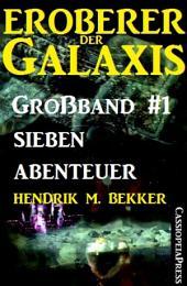 Eroberer der Galaxis Großband 1: Sieben Abenteuer: Cassiopeiapress Science Fiction