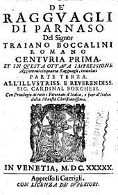 De' ragguagli di Parnaso del signor Traiano Boccalini romano centuria prima (-seconda). Et in questa ottaua impressione aggiontoui cinquanta ragguagli, intitolati parte terza ..