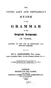 The Young Lady and Gentleman's Guide to the Grammar of the English Language: In Verse ...