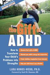 The Gift of ADHD: How to Transform Your Child's Problems into Strengths, Edition 2