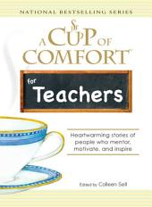 A Cup of Comfort for Teachers: Heartwarming stories of people who mentor, motivate, and inspire