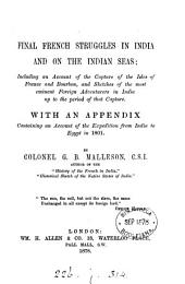 Final French Struggles in India and on the Indian Seas: Including an Account of the Capture of the Isles of France and Bourbon, and Sketches of the Most Eminent Foreign Adventurers in India Up to the Period of that Capture : with an Appendix Containing an Account of the Expedition from India to Egypt in 1801