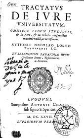 Tractatus de iure vniuersitatum, omnibus legum studiosis ...