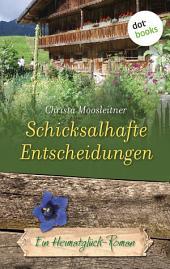 Schicksalhafte Entscheidungen: Ein Heimatglück-Roman -