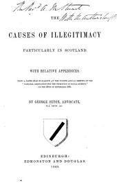The causes of illegitimacy, particularly in Scotland: with relative appendices : being a paper read in Glasgow at the fourth annual meeting of the National Association for the Promotion of Social Science on the 28th of September 1860