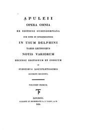 Apuleii Opera omnia: ex editione Oudendorpiana : cum notis et interpretatione in usum Delphini : variis lectionibus notis variorum recensu editionum et codicum et indicibus locupletissimis accurate recensita, Volume 1